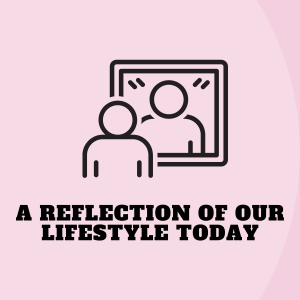 A reflection of our lifestyle today