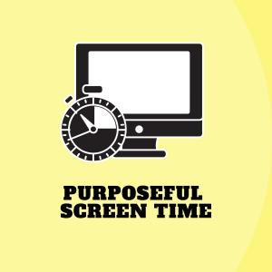 Purposeful screen time